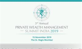 3rd ANNUAL PRIVATE WEALTH MANAGEMENT SUMMIT INDIA 2019