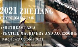 Zhejiang Export Online Fair(Southeast Asia-Textile Machinery and Accessories)