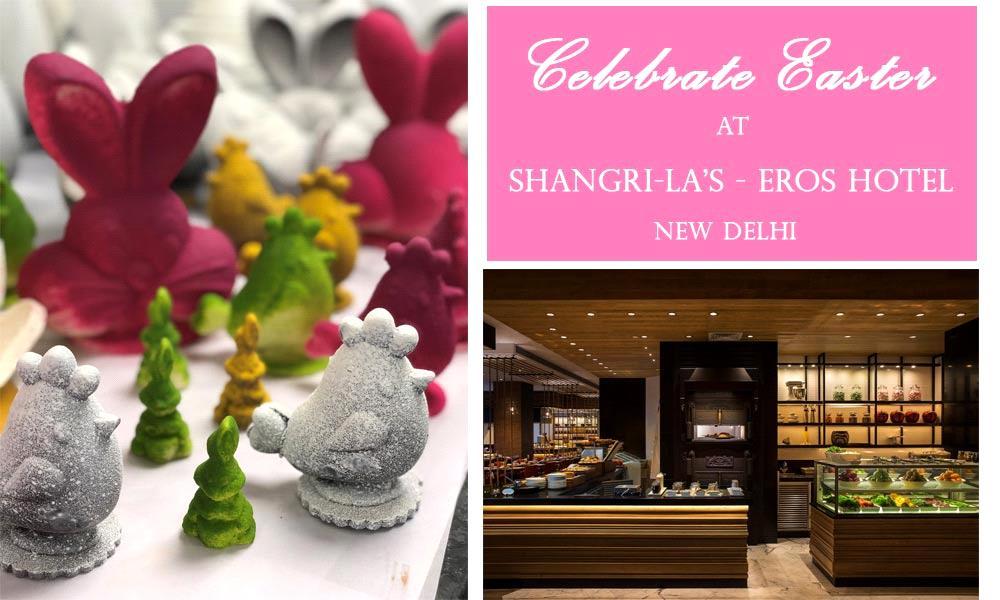 Celebrate Easter with Shangri-La's – Eros Hotel