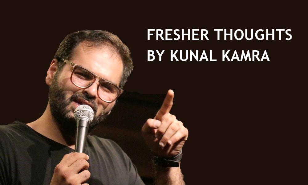Fresher Thoughts - Kunal Kamra